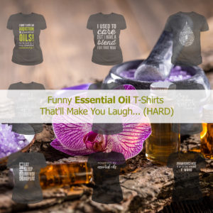 Funny Essential Oil T-Shirts That'll Make You Laugh… (HARD)