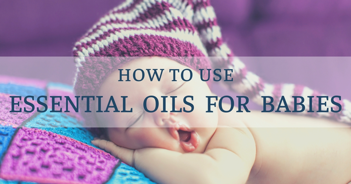 how to use essential oils safely with babies